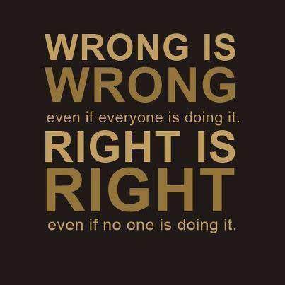Wrong is Wrong Right is Right